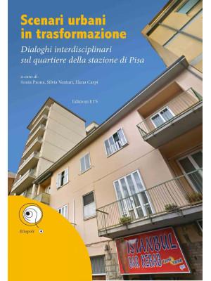 Scenari urbani in trasformazione. Dialoghi interdisciplinari sul quartiere della stazione di Pisa