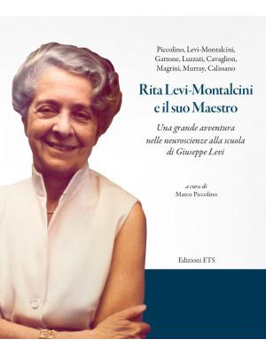 Rita Levi-Montalcini e il suo maestro. Una grande avventura nelle neuroscienze alla scuola di Giuseppe Levi