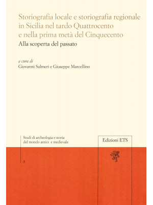 Storiografia locale e storiografia regionale in Sicilia nel tardo Quattrocento e nella prima metà del Cinquecento. Alla scoperta del passato