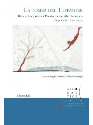 La tomba del Tuffatore. Rito, arte e poesia a Paestum e nel Mediterraneo d'epoca tardo-arcaica