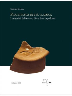 Pisa etrusca in eta classica. I materiali dello scavo di via Sant'Apollonia