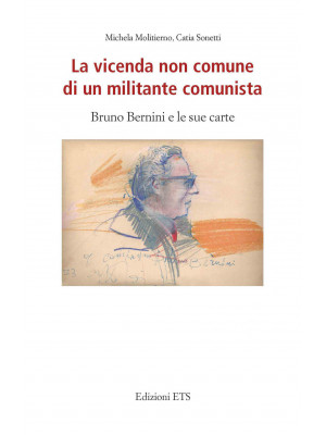 La vicenda non comune di un militante comunista. Bruno Bernini e le sue carte