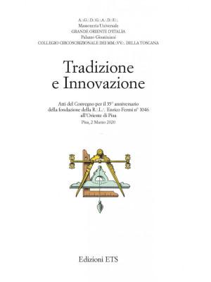 Tradizione e innovazione. Atti del Convegno per il 35° anniversario della fondazione della R.L. Enrico Fermi n°1046 all'Oriente di Pisa (Pisa, 2 Marzo 2020)