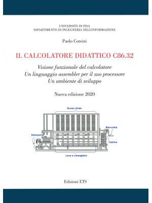 Il calcolatore didattico c86.32. Visione funzionale del calcolatore. Un linguaggio assembler per il suo processore. Un ambiente di sviluppo