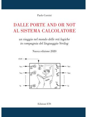 Dalle porte and or not al sistema calcolatore. Un viaggio nel mondo delle reti logiche in compagnia del linguaggio Verilog. Nuova ediz.