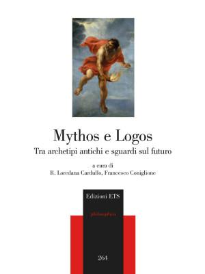 Mythos e Logos. Tra archetipi antichi e sguardi sul futuro