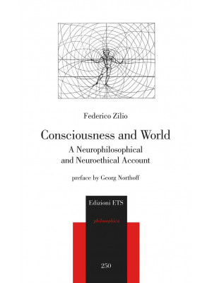 Consciousness and world. A neurophilosophical and neuroethical account