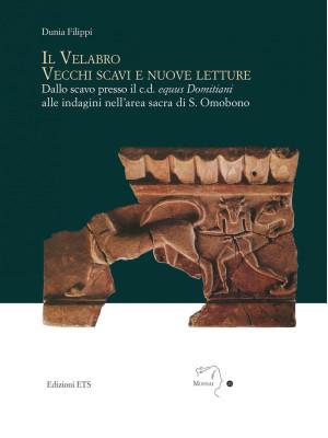 Il velabro. Vecchi scavi e nuove letture. Dallo scavo presso il c.d. equus Domitiani alle indagini nell'area sacra di S. Omobono