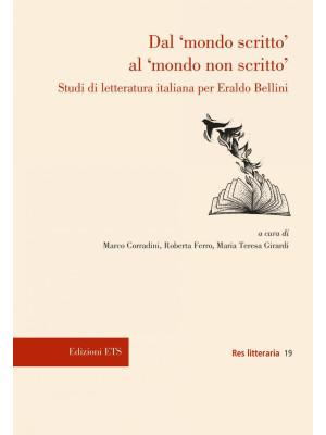 Dal «mondo scritto» al «mondo non scritto». Studi di letteratura italiana per Eraldo Bellini