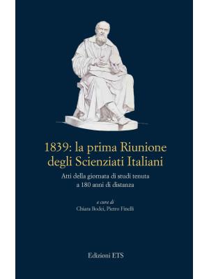 1839: La prima riunione degli scienziati italiani. Atti della giornata di studi tenuta a 180 anni di distanza