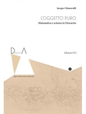 L'oggetto puro. Matematica e scienza in Descartes