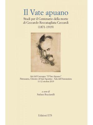 Il vate apuano. Studi per il centenario della morte di Ceccardo Roccatagliata Ceccardi (1871-1919). Atti del Convegno (Pietrasanta, 11-12 ottobre 2019)
