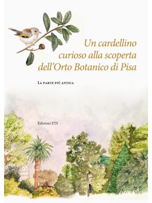 Un cardellino curioso alla scoperta dell'Orto Botanico di Pisa. La parte più antica