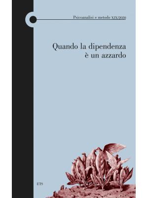 Psicoanalisi e metodo (2020). Vol. 19: Quando la dipendenza è un azzardo