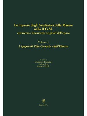 Le imprese degli assaltatori della Marina nella II G.M. attraverso i documenti originali dell'epoca. Vol. 1: L' epopea di Villa Carmela e dell'Olterra