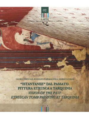 «Istantanee» dal passato. Pittura etrusca a Tarquinia-Visions of the past. Etruscan tomb painting at Tarquinia. Ediz. bilingue