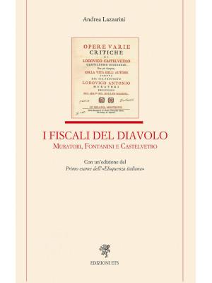 I fiscali del diavolo. Muratori, Fontanini e Castelvetro. Con un'edizione del Primo esame dell'«Eloquenza italiana»
