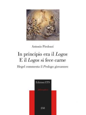 In principio era il «Logos» e il «Logos» si fece carne. Hegel commenta il «Prologo» giovanneo