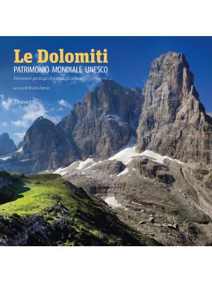 Le Dolomiti. Patrimonio mondiale UNESCO. Fenomeni geologici e paesaggi umani. Ediz. illustrata