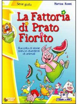 La fattoria di Prato Fiorito. Ediz. illustrata
