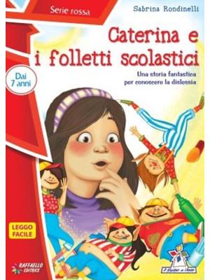 Caterina e i folletti scolastici. Ediz. illustrata