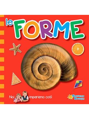 Le forme. Noi impariamo così. Ediz. illustrata