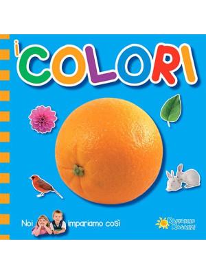 I colori. Noi impariamo così. Ediz. illustrata