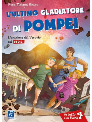 L'ultimo gladiatore di Pompei. L'eruzione del Vesuvio nel 79 d.C.