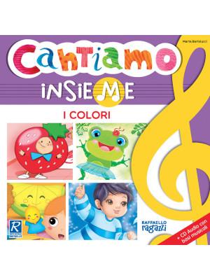 I colori. Cantiamo insieme. Ediz. illustrata. Con CD-Audio