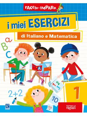 I miei esercizi di italiano e matematica. Vol. 1