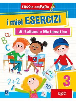 I miei esercizi di italiano e matematica. Vol. 3