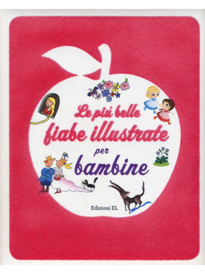 Le più belle fiabe illustrate per bambine. Ediz. illustrata