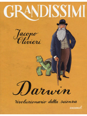 Darwin, rivoluzionario della scienza. Ediz. illustrata
