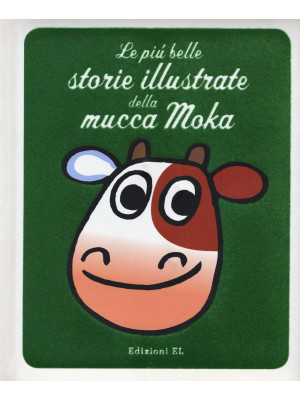 Le più belle storie illustrate della mucca Moka. Ediz. a colori