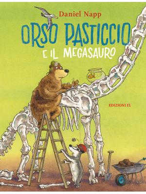 Orso Pasticcio e il megasauro. Ediz. a colori