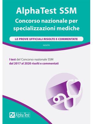 AlphaTest SSM. Concorso nazionale per specializzazioni mediche. Le prove ufficiali risolte e commentate