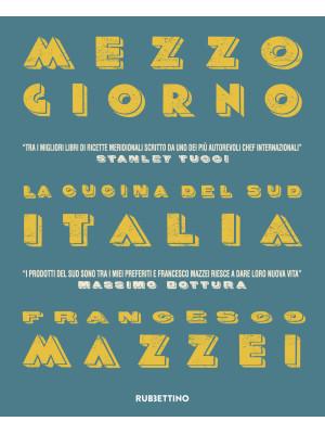 Mezzogiorno. La cucina del Sud Italia