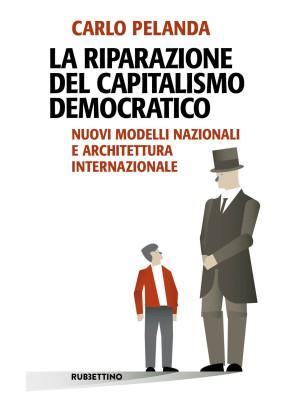 La riparazione del capitalismo democratico. Nuovi modelli nazionali e architettura internazionale