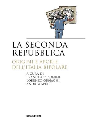 La seconda repubblica. Origini e aporie dell'Italia bipolare