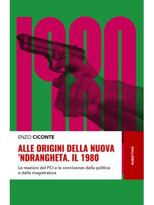 Alle origini della nuova 'ndrangheta. Il 1980. Le reazioni del PCI e le connivenze della politica e della magistratura