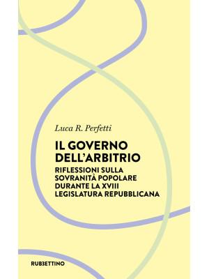 Il governo dell'arbitrio. Riflessione sulla sovranità popolare durante la XVIII legislatura repubblicana