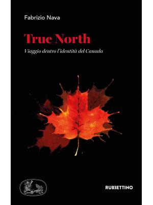 True North. Viaggio dentro l'identità del Canada