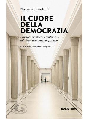Il cuore della democrazia. Pensieri, emozioni e sentimenti alla base del consenso politico