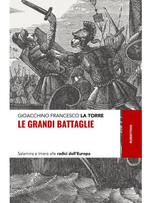 Le grandi battaglie. Salamina e Imera alle radici dell'Europa