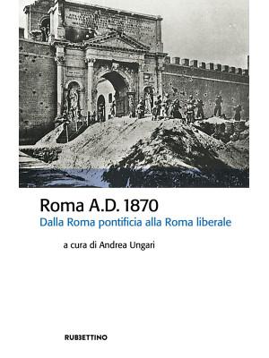 Roma A.D. 1870. Dalla Roma pontificia alla Roma liberale
