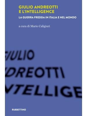 Giulio Andreotti e l'Intelligence. La guerra fredda in Italia e nel mondo