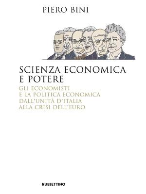 Scienza economica e potere. Gli economisti e la politica economica dall'Unità d'Italia alla crisi dell'euro