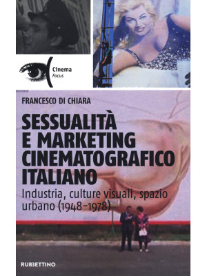 Sessualità e marketing cinematografico italiano. Industria, culture visuali, spazio urbano (1948-1978)