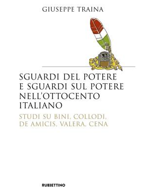 Sguardi del potere e sguardi sul potere nell'Ottocento italiano. Studi su Bini, Collodi, De Amicis, Valera, Cena