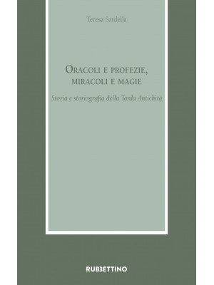 Oracoli e profezie, miracoli e magie. Storia e storiografia della Tarda Antichità